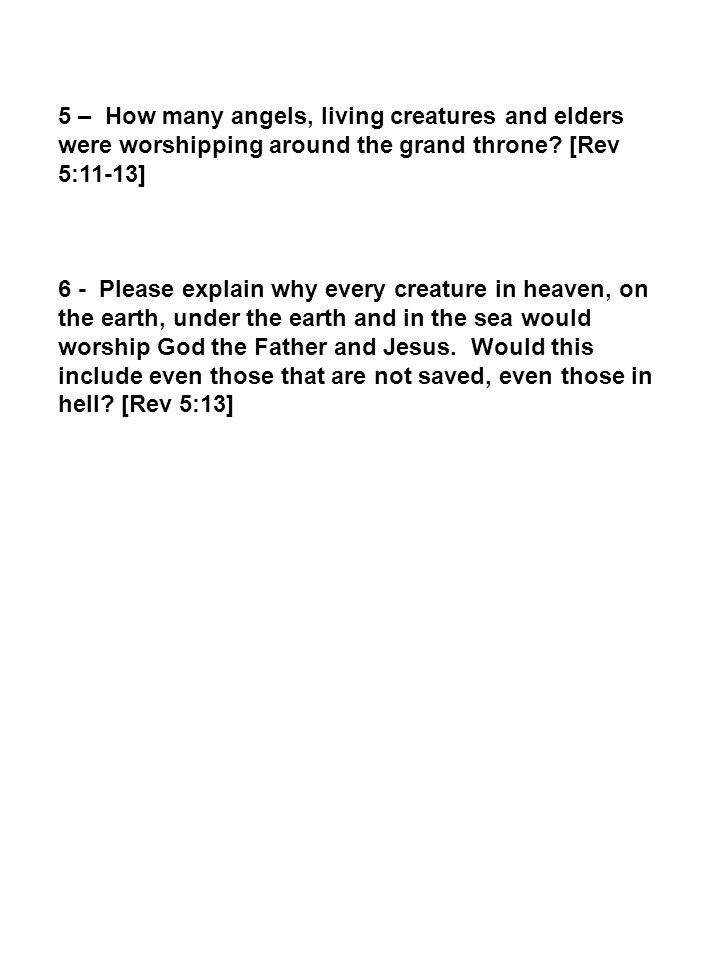 5 – How many angels, living creatures and elders were worshipping around the grand throne [Rev 5:11-13]